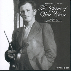 Bobby Casey - The Spirit Of West Clare