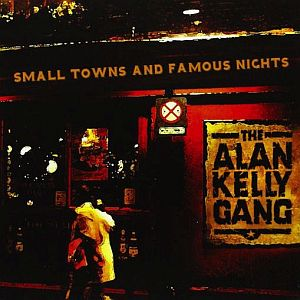 Alan Kelly Gang- Small Towns & Famous