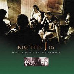 Rig The Jig - One Night In Harlows