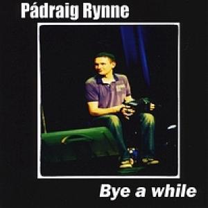 Padraig Rynne - Bye A While