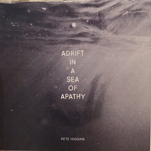 Pete Higgins- Adrift In A Sea Of Apathy