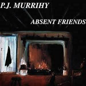 P.j. Murrihy - Absent Friends