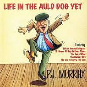 P.j. Murrihy - Life In The Auld Dog Yet
