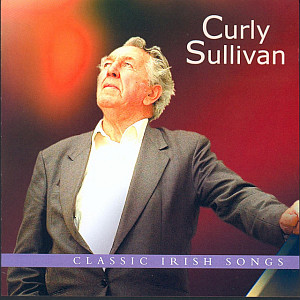 Curly Sullivan - Classic Irish Songs